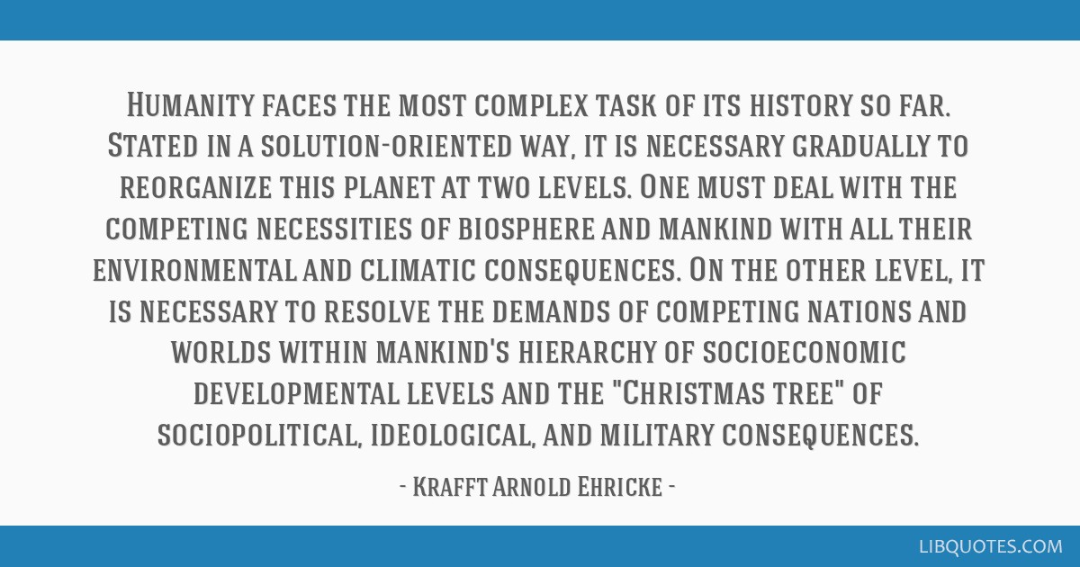 Humanity faces the most complex task of its history so far. Stated in a solution-oriented way, it is necessary gradually to reorganize this planet at ...