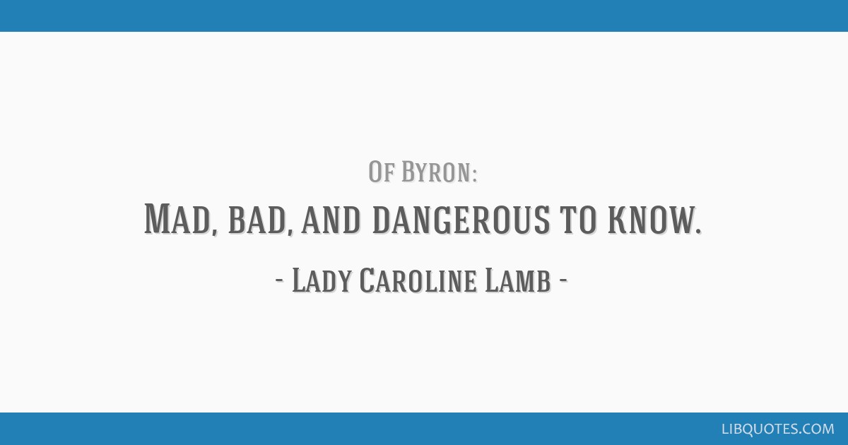 Mad Bad And Dangerous To Know Byron