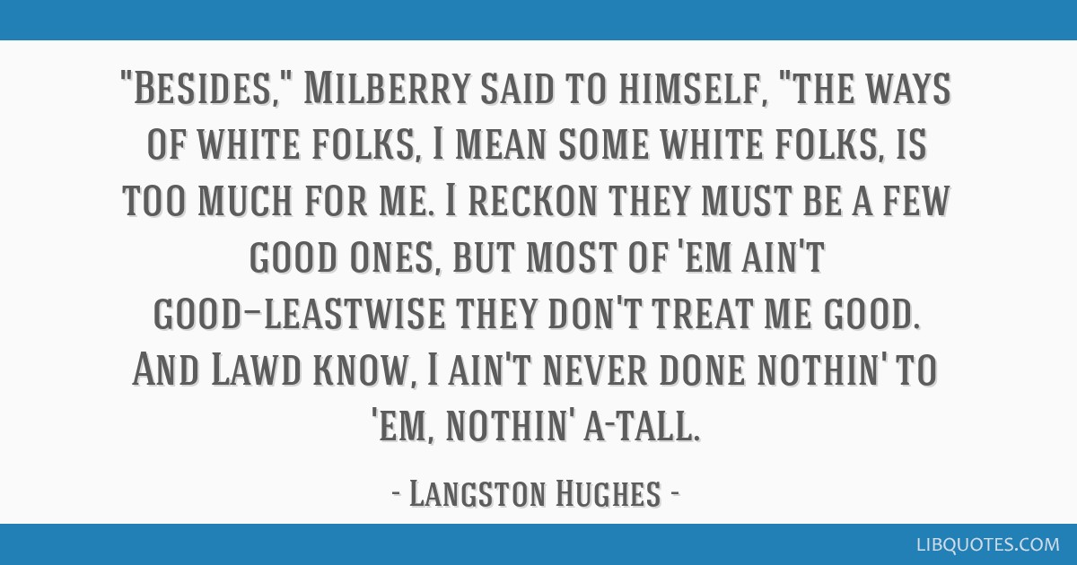 Besides Milberry Said To Himself The Ways Of White Folks I Mean