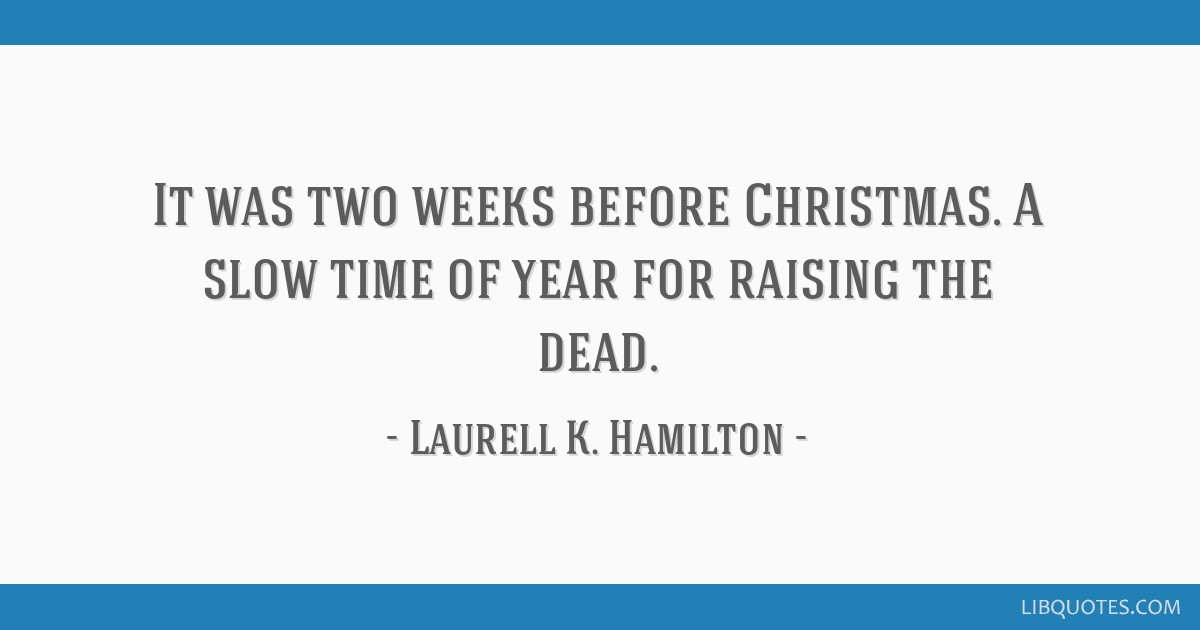 it was two weeks before christmas a slow time of year for raising
