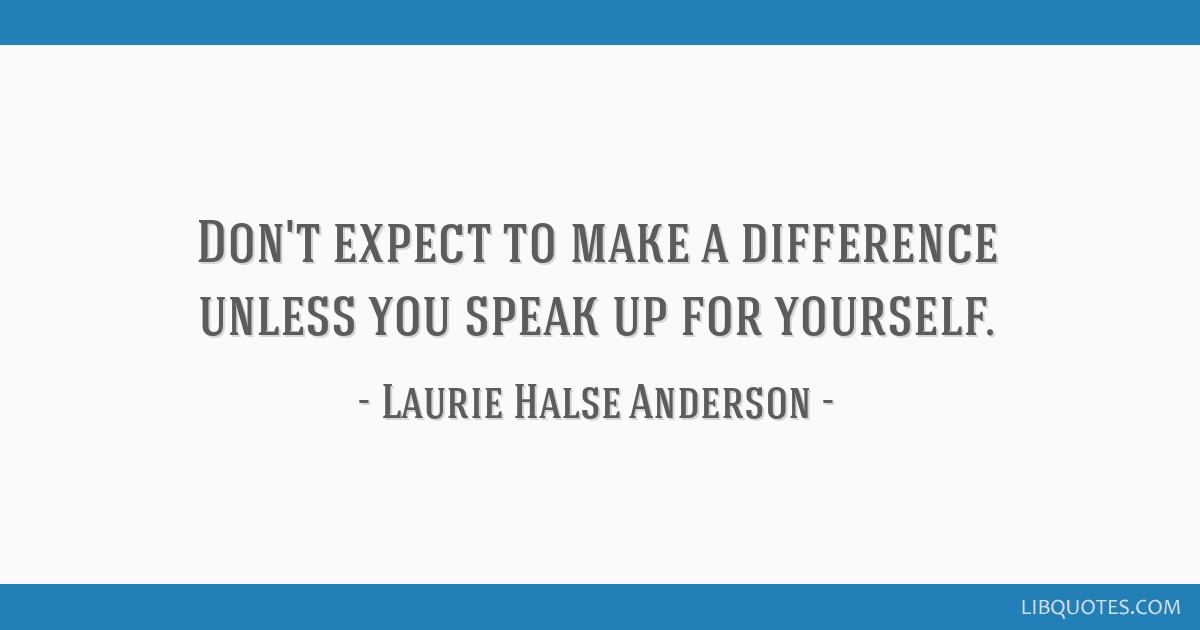Dont Expect To Make A Difference Unless You Speak Up For Yourself