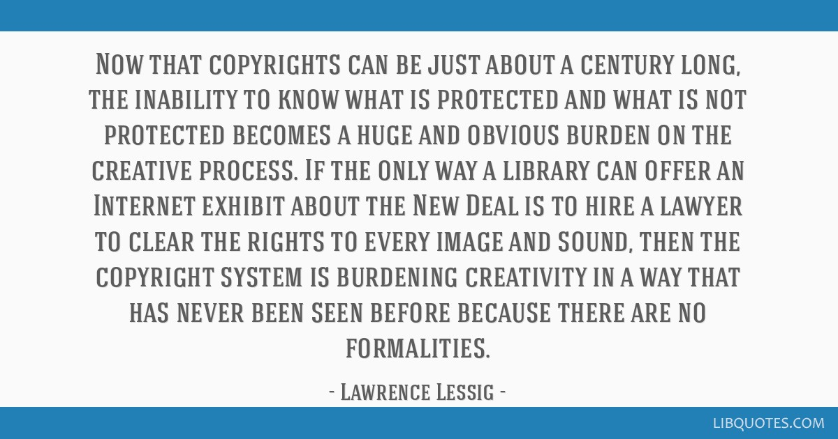 Now that copyrights can be just about a century long, the inability to know what is protected and what is not protected becomes a huge and obvious...