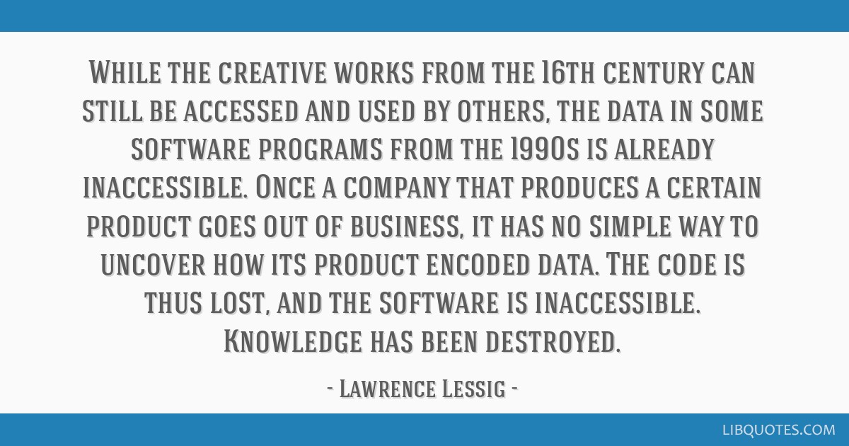 While the creative works from the 16th century can still be accessed and used by others, the data in some software programs from the 1990s is already ...