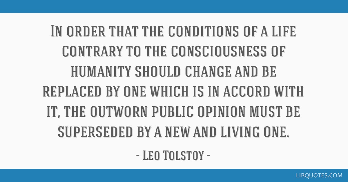 In order that the conditions of a life contrary to the consciousness of humanity should change and be replaced by one which is in accord with it, the ...