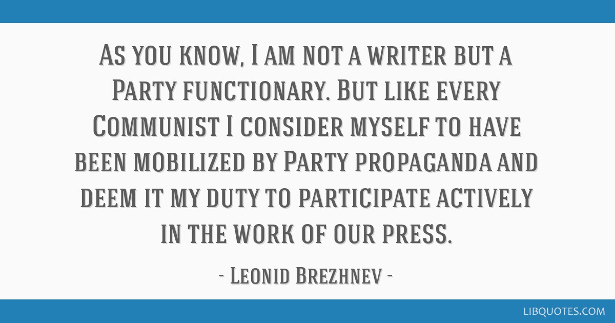 As you know, I am not a writer but a Party functionary. But like every Communist I consider myself to have been mobilized by Party propaganda and...