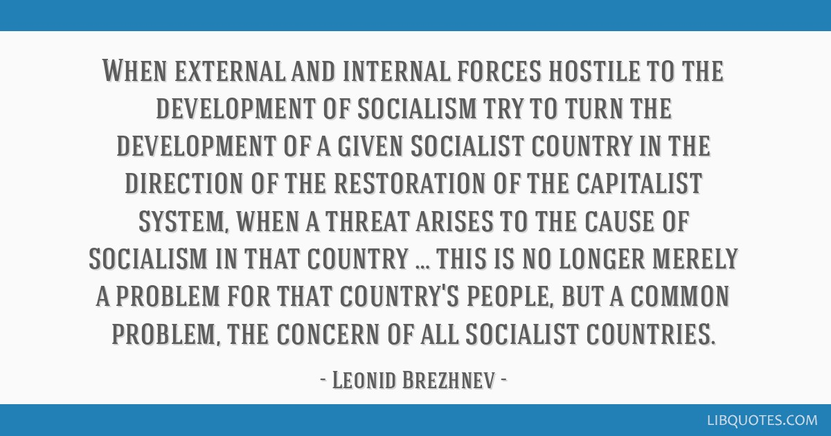 When external and internal forces hostile to the development of socialism try to turn the development of a given socialist country in the direction...