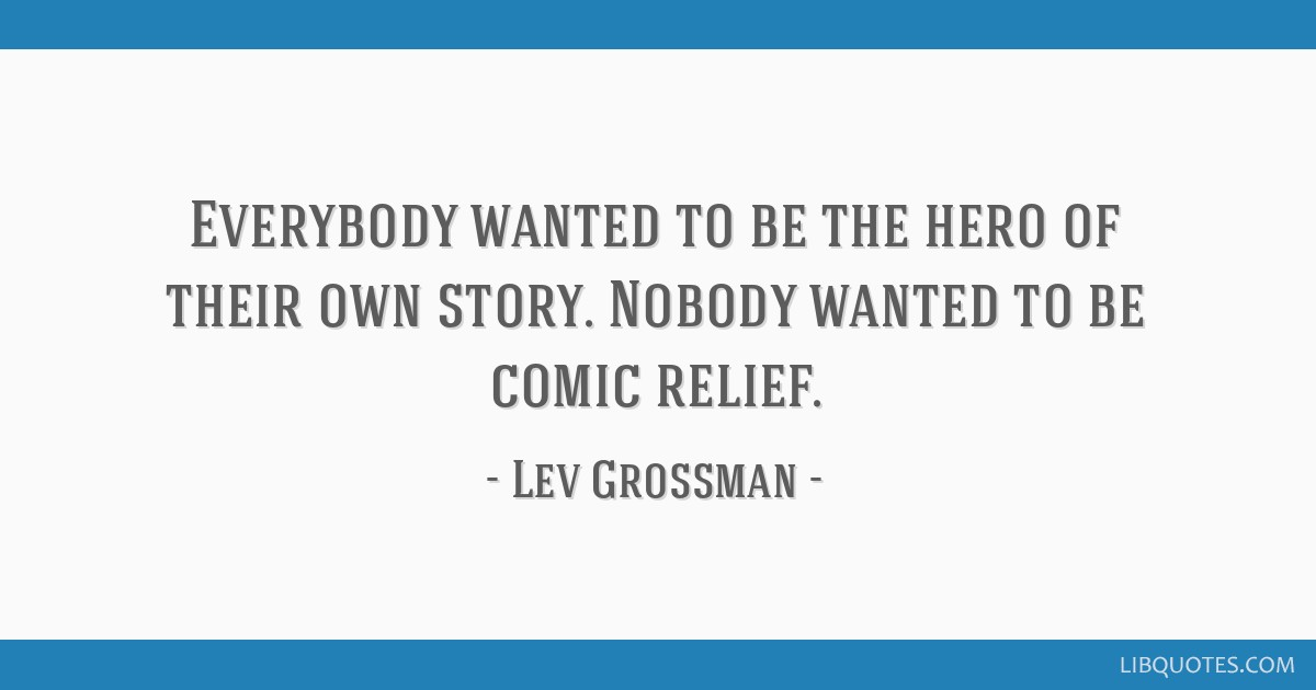 Everybody Wanted To Be The Hero Of Their Own Story Nobody Wanted To