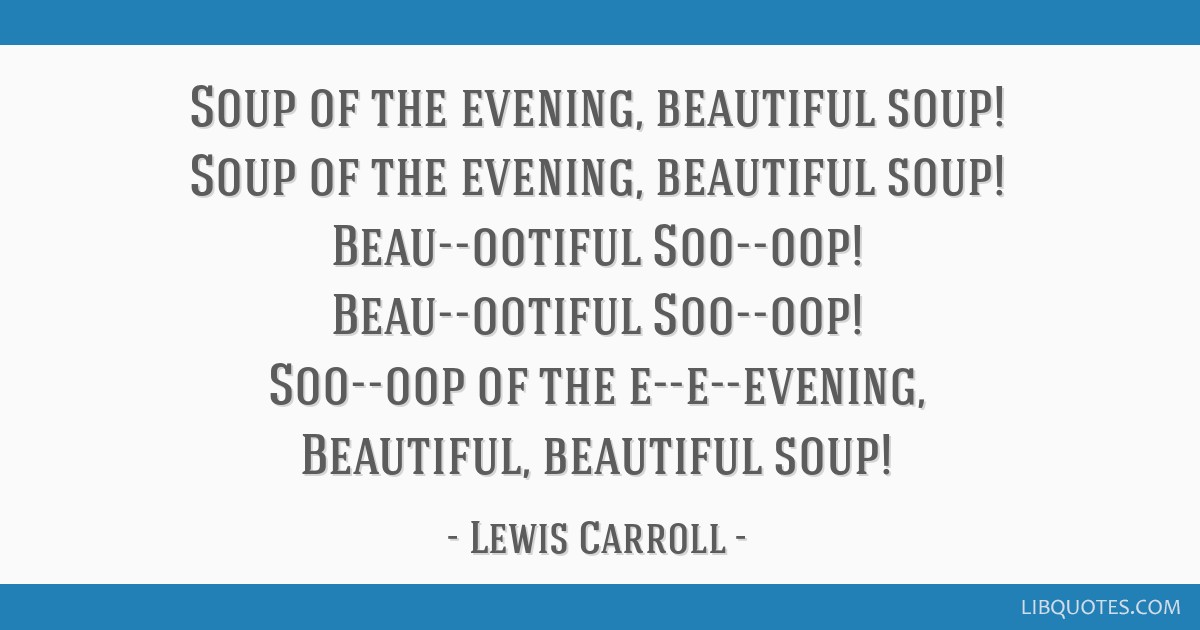 Soup Quotes: Soup Of The Evening, Beautiful Soup! Soup Of The Evening
