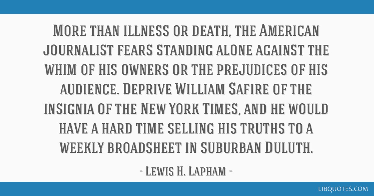More than illness or death, the American journalist fears standing alone against the whim of his owners or the prejudices of his audience. Deprive...