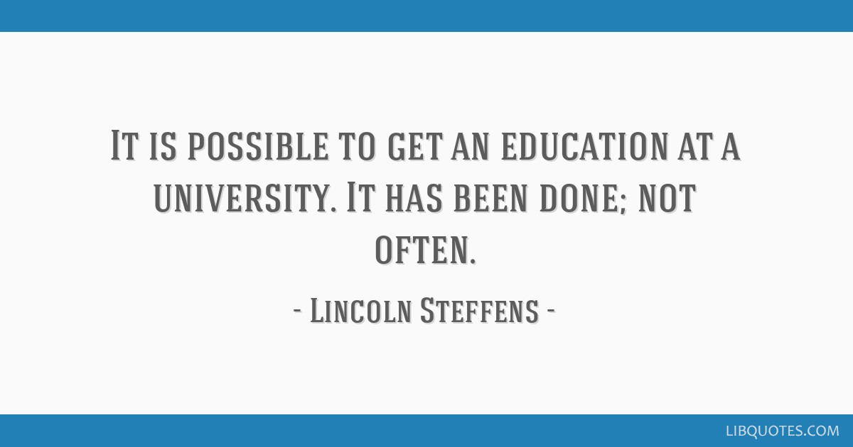 It is possible to get an education at a university. It has been done; not often.