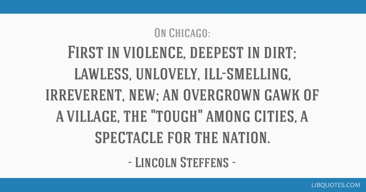 First in violence, deepest in dirt; lawless, unlovely, ill-smelling, irreverent, new; an overgrown gawk of a village, the tough among cities, a...
