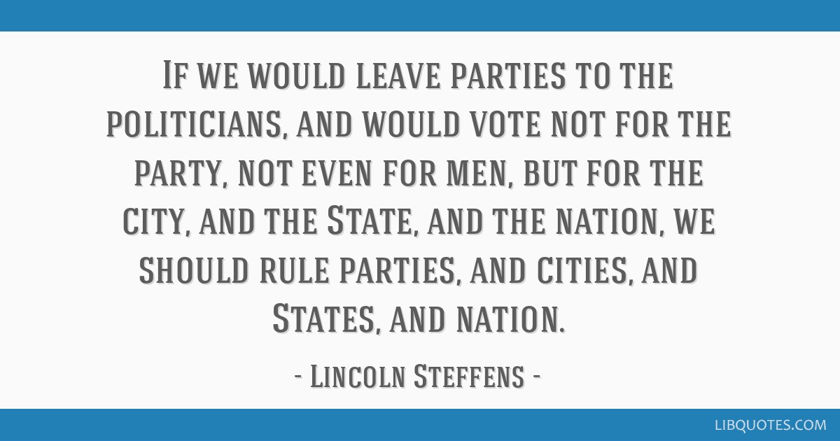 If we would leave parties to the politicians, and would vote not for the party, not even for men, but for the city, and the State, and the nation, we ...
