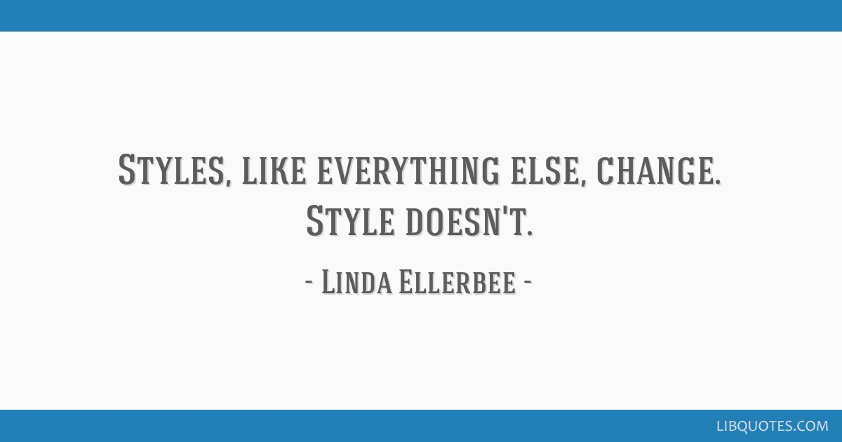 Styles, like everything else, change. Style doesn't.