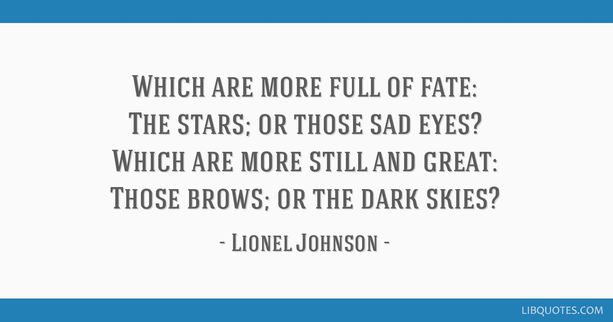 Which Are More Full Of Fate The Stars Or Those Sad Eyes Which Are