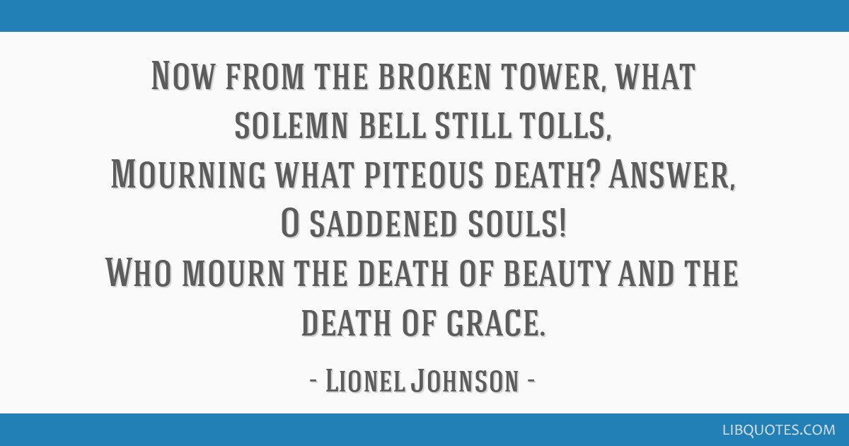Now from the broken tower, what solemn bell still tolls