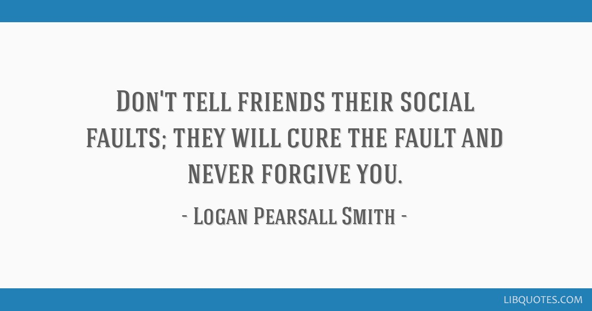 Dont Tell Friends Their Social Faults They Will Cure The Fault And