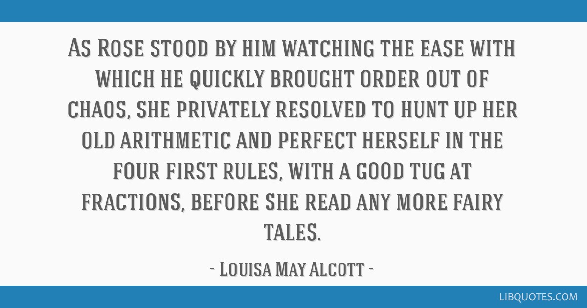 As Rose stood by him watching the ease with which he quickly brought order out of chaos, she privately resolved to hunt up her old arithmetic and...
