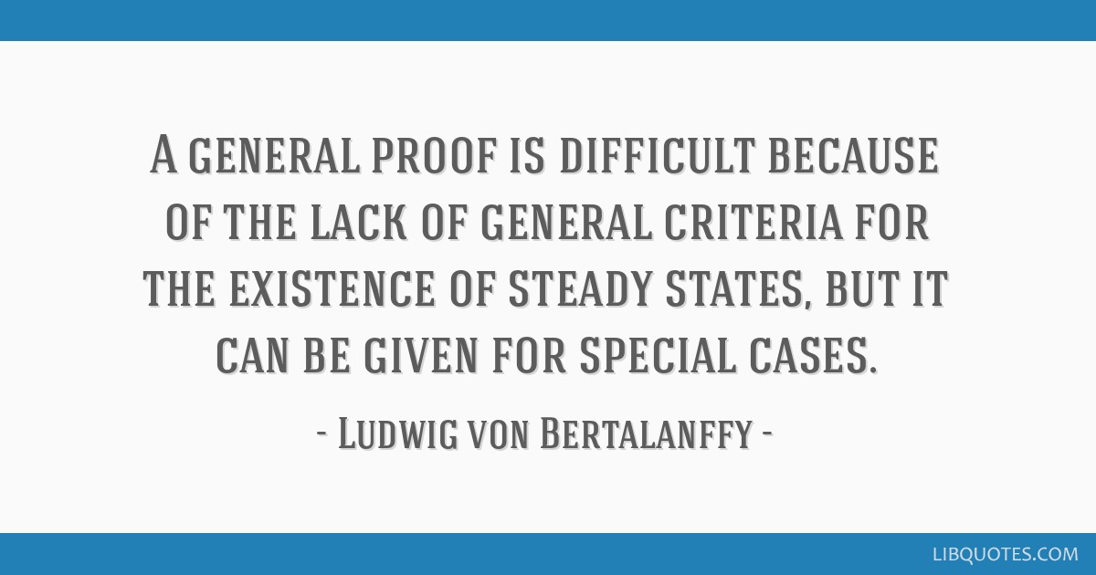 A general proof is difficult because of the lack of general criteria for the existence of steady states, but it can be given for special cases.