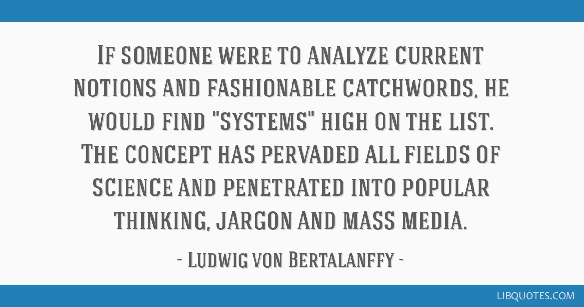 If someone were to analyze current notions and fashionable catchwords, he would find systems high on the list. The concept has pervaded all fields of ...