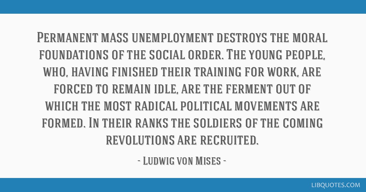 Permanent mass unemployment destroys the moral foundations of the social order. The young people, who, having finished their training for work, are...