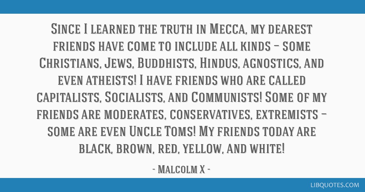 Since I learned the truth in Mecca, my dearest friends have come to include all kinds — some Christians, Jews, Buddhists, Hindus, agnostics, and...