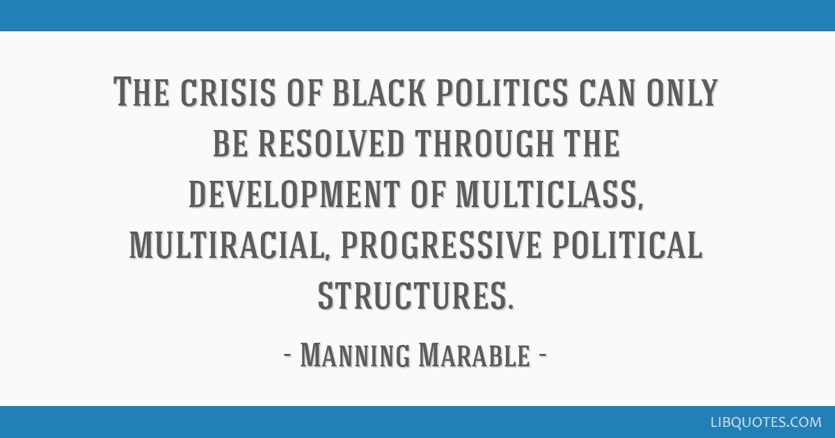The crisis of black politics can only be resolved through the development of multiclass, multiracial, progressive political structures.