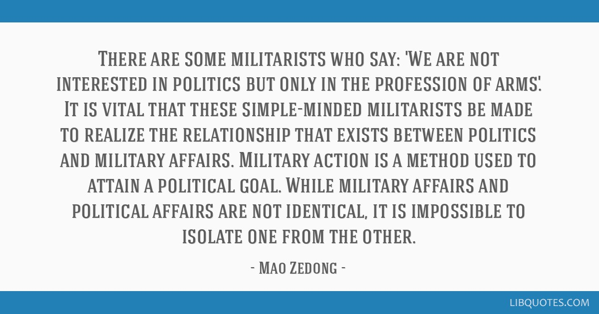 There are some militarists who say: 'We are not interested in politics but only in the profession of arms.' It is vital that these simple-minded...