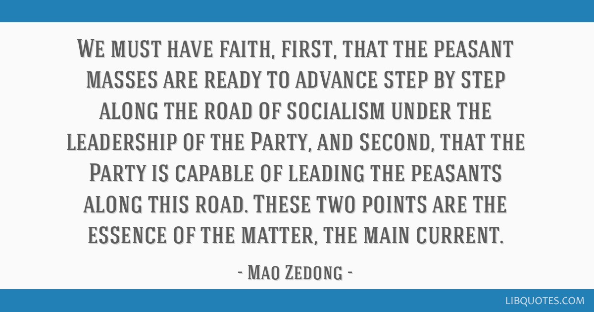 We must have faith, first, that the peasant masses are ready to advance step by step along the road of socialism under the leadership of the Party,...