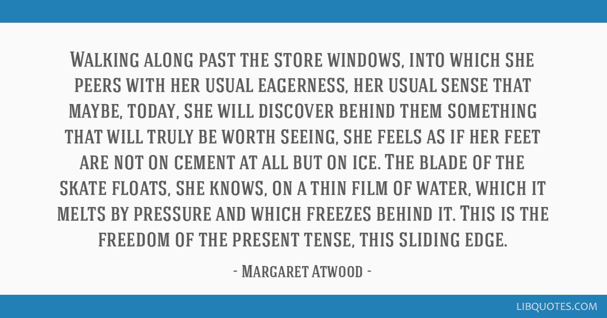 Walking along past the store windows, into which she peers with her usual eagerness, her usual sense that maybe, today, she will discover behind them ...