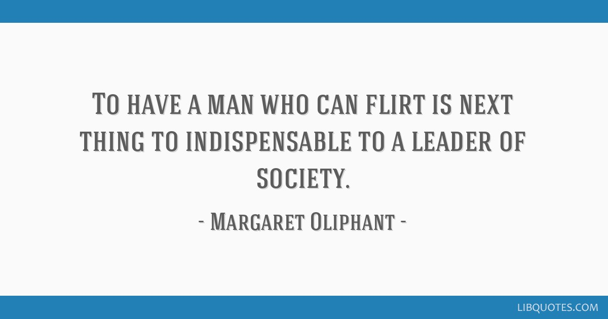 To have a man who can flirt is next thing to indispensable to a leader of society.