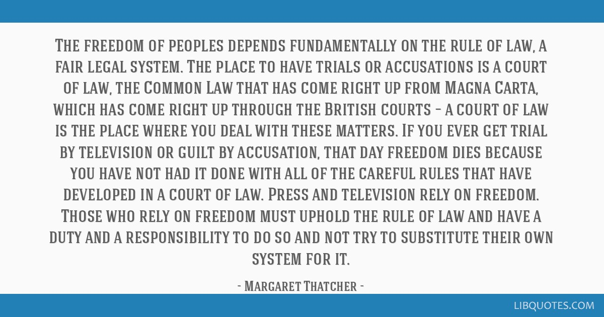 The freedom of peoples depends fundamentally on the rule of law, a fair legal system. The place to have trials or accusations is a court of law, the...
