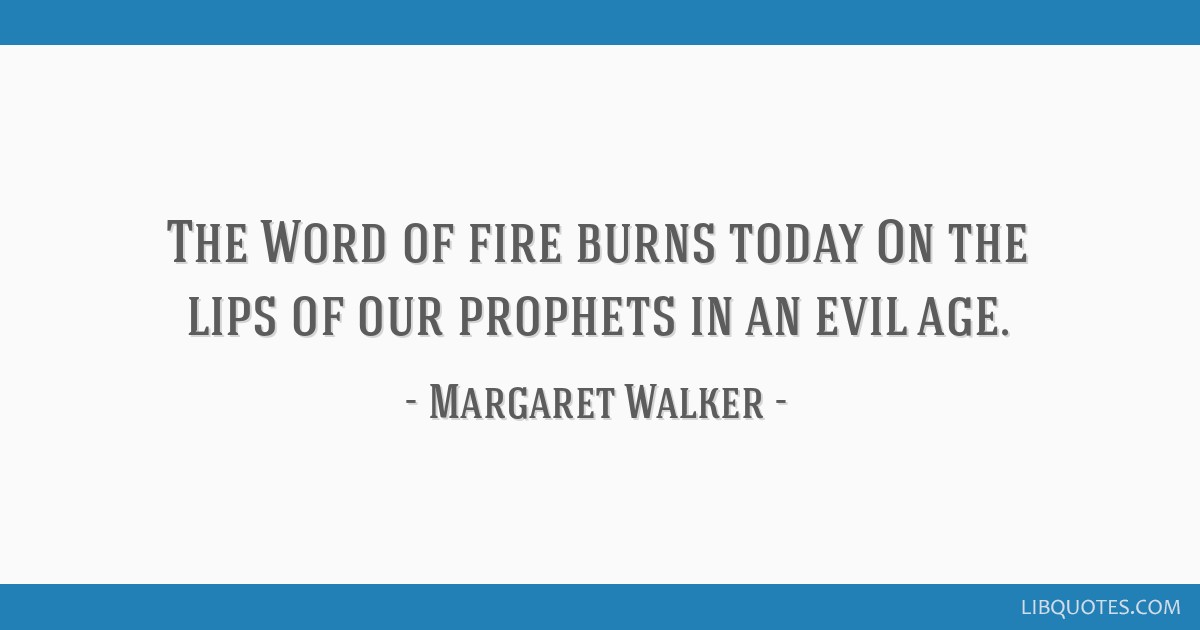 The Word of fire burns today On the lips of our prophets in an evil age.
