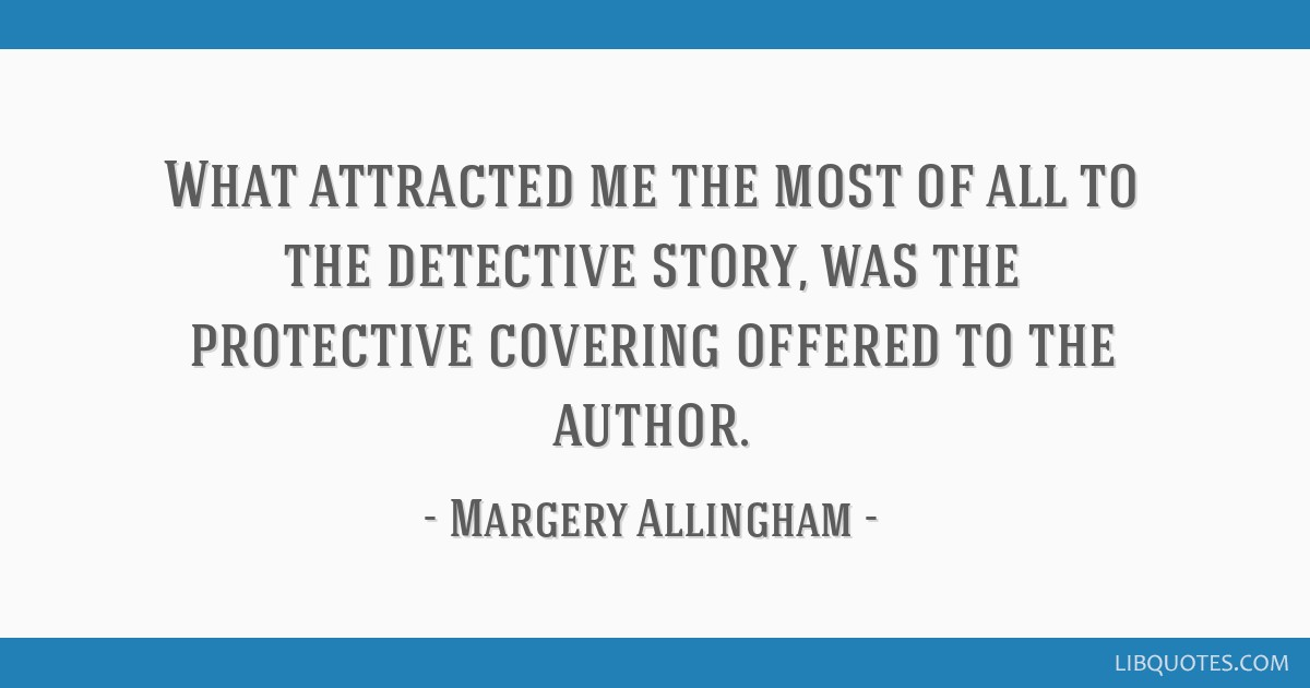 What attracted me the most of all to the detective story, was the protective covering offered to the author.
