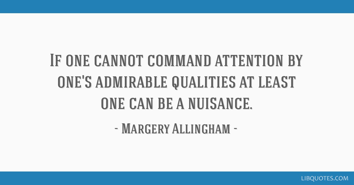 If one cannot command attention by one's admirable qualities at least one can be a nuisance.