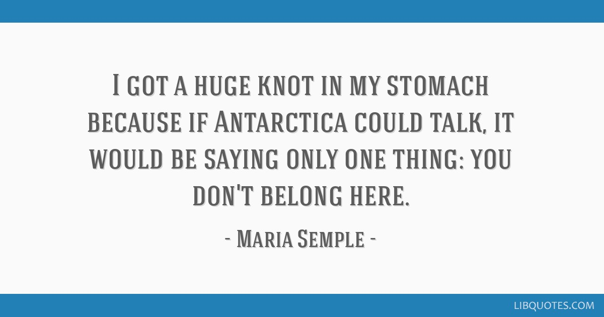 I got a huge knot in my stomach because if Antarctica could ...