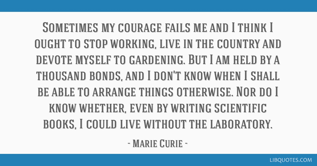 Sometimes my courage fails me and I think I ought to stop working, live in the country and devote myself to gardening. But I am held by a thousand...