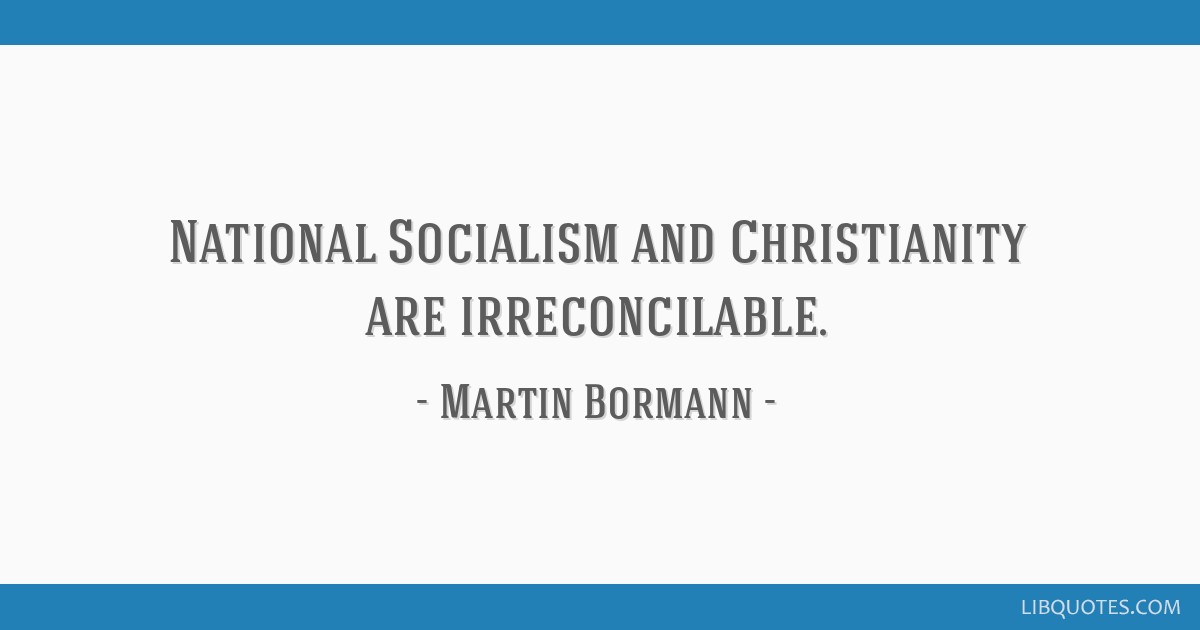 National Socialism and Christianity are irreconcilable.