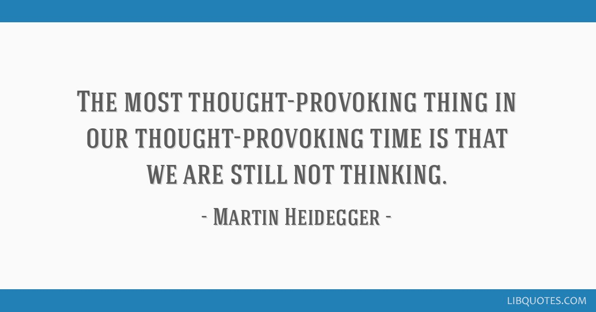The most thought-provoking thing in our thought-provoking time is that we are still not thinking.