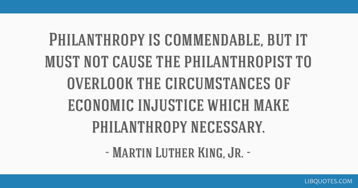 Philanthropy Is Commendable But It Must Not Cause The Gorgeous Philanthropy Quotes