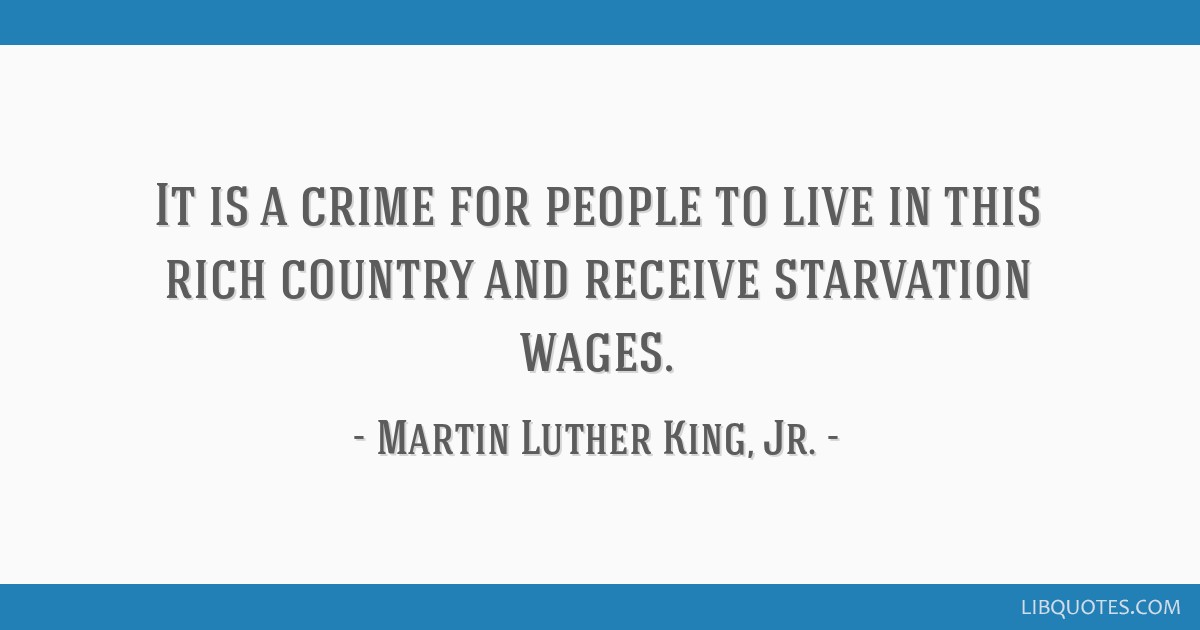 It is a crime for people to live in this rich country and receive starvation wages.