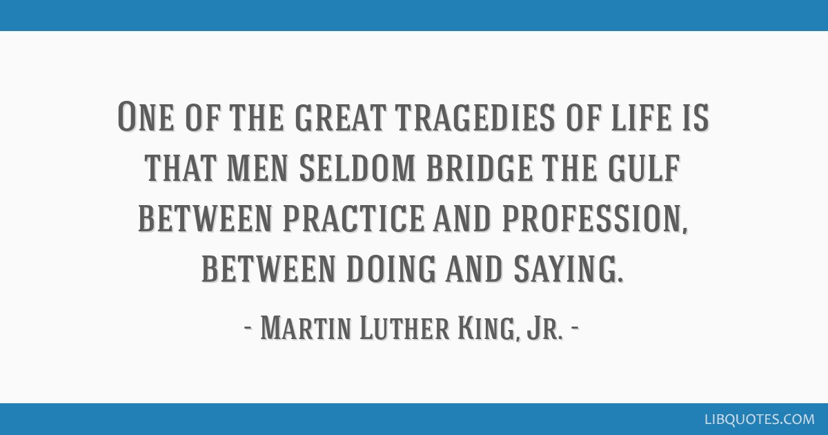 one of the great tragedies of life is that men seldom bridge the