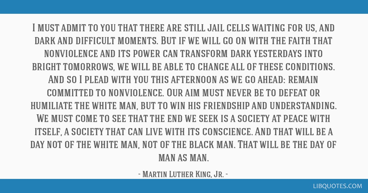 I must admit to you that there are still jail cells waiting for us, and dark and difficult moments. But if we will go on with the faith that...