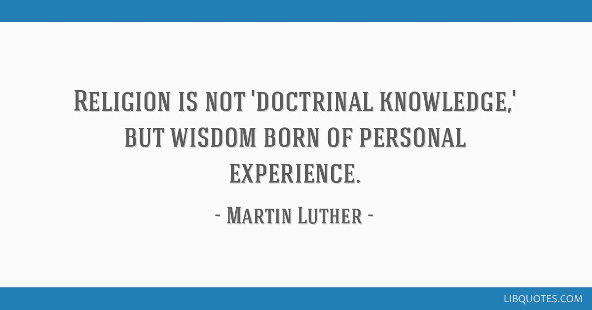 Religion is not 'doctrinal knowledge,' but wisdom born of personal experience.
