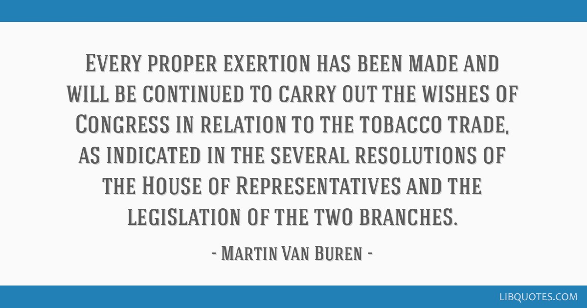 Every proper exertion has been made and will be continued to carry out the wishes of Congress in relation to the tobacco trade, as indicated in the...