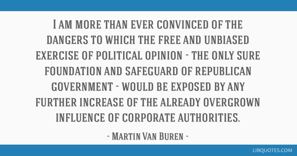 I am more than ever convinced of the dangers to which the free and unbiased exercise of political opinion - the only sure foundation and safeguard of ...