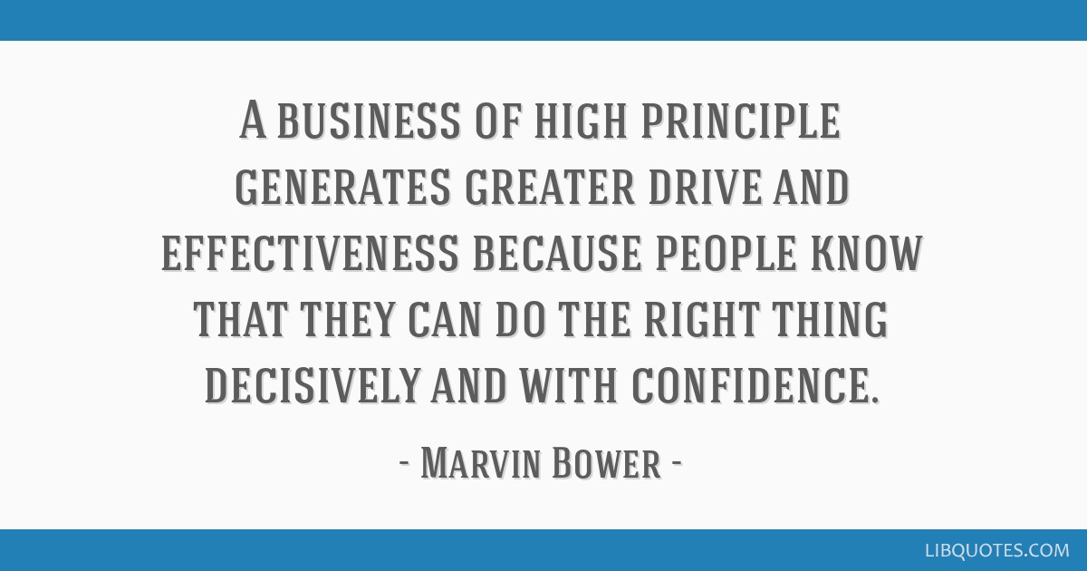 A business of high principle generates greater drive and effectiveness because people know that they can do the right thing decisively and with...