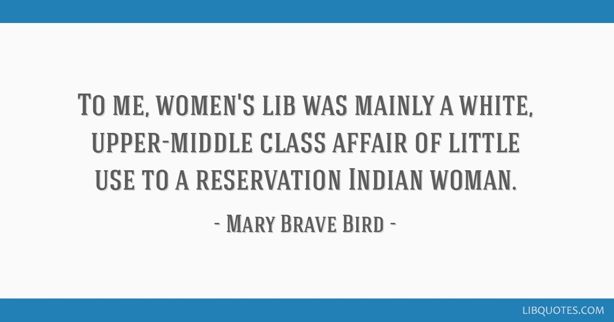 To me, women\'s lib was mainly a white, upper-middle class ...