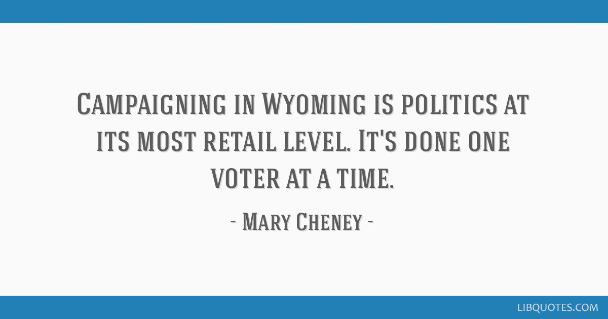 Campaigning in Wyoming is politics at its most retail level. It's done one voter at a time.