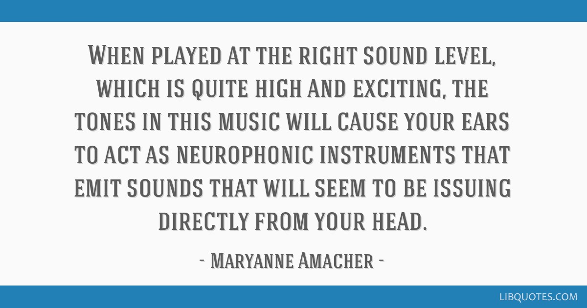 When played at the right sound level, which is quite high and exciting, the tones in this music will cause your ears to act as neurophonic...