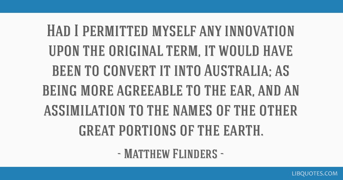 Had I permitted myself any innovation upon the original term, it would have been to convert it into Australia; as being more agreeable to the ear,...